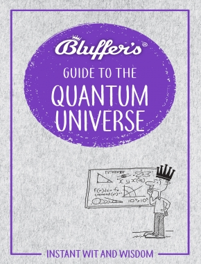 Bluffer's Guide To The Quantum Universe