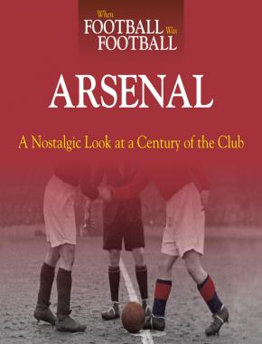 When Football Was Football: Arsenal (paperback)
