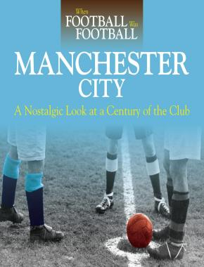 When Football Was Football: Manchester City (paperback)