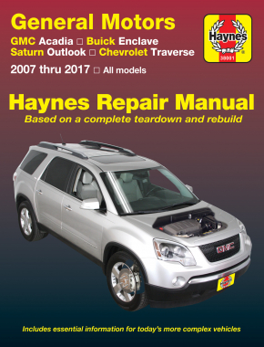 General Motors: GMC Acadia, (07-16) & Acadia LTD (17), Buick Enclave, (08-17), Saturn Outlook, (07-10) & Chevrolet Traverse, (09-17) Haynes Repair Manual