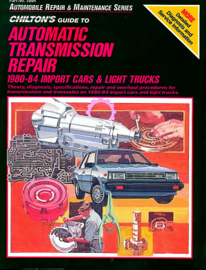 Chilton Total Service Series for Automatic Transmission Repair 1980-84 Import Cars and Light Trucks